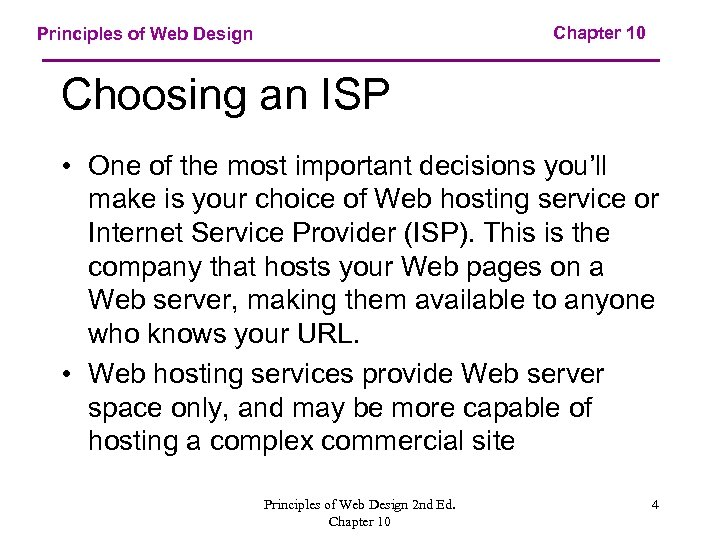 Chapter 10 Principles of Web Design Choosing an ISP • One of the most