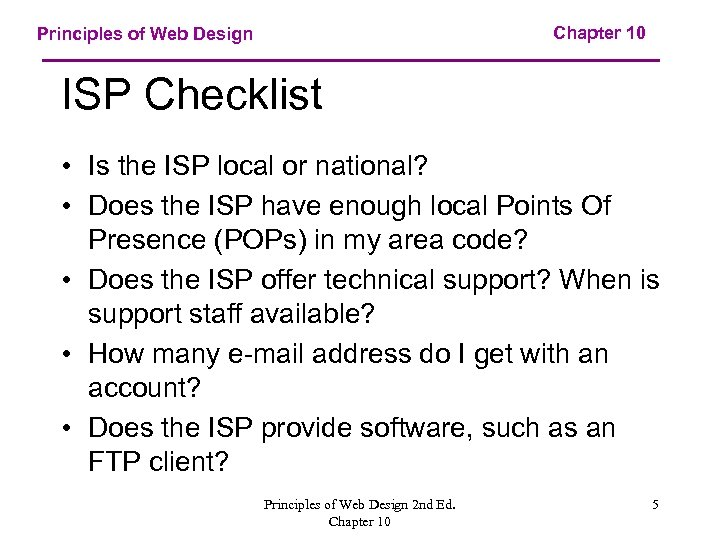 Chapter 10 Principles of Web Design ISP Checklist • Is the ISP local or