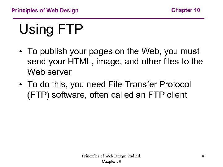 Chapter 10 Principles of Web Design Using FTP • To publish your pages on