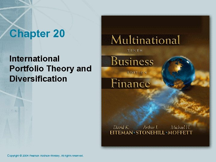 Chapter 20 International Portfolio Theory and Diversification Copyright © 2004 Pearson Addison-Wesley. All rights