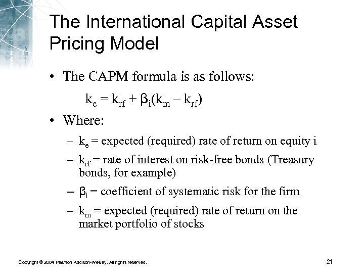 The International Capital Asset Pricing Model • The CAPM formula is as follows: ke
