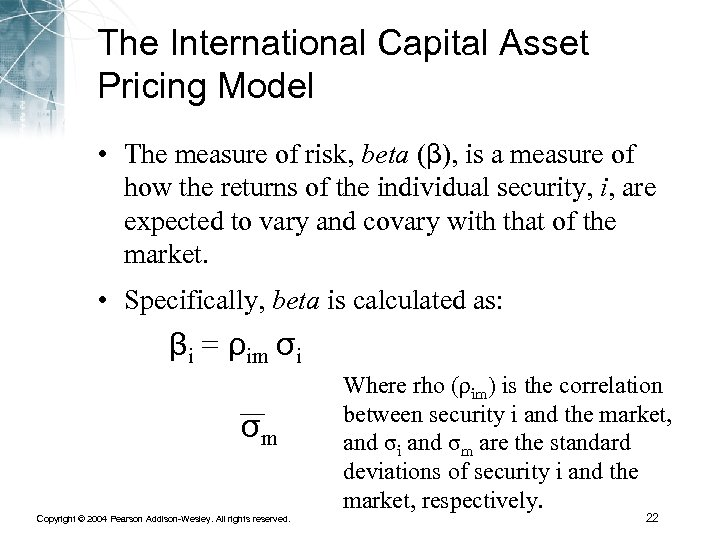 The International Capital Asset Pricing Model • The measure of risk, beta (β), is