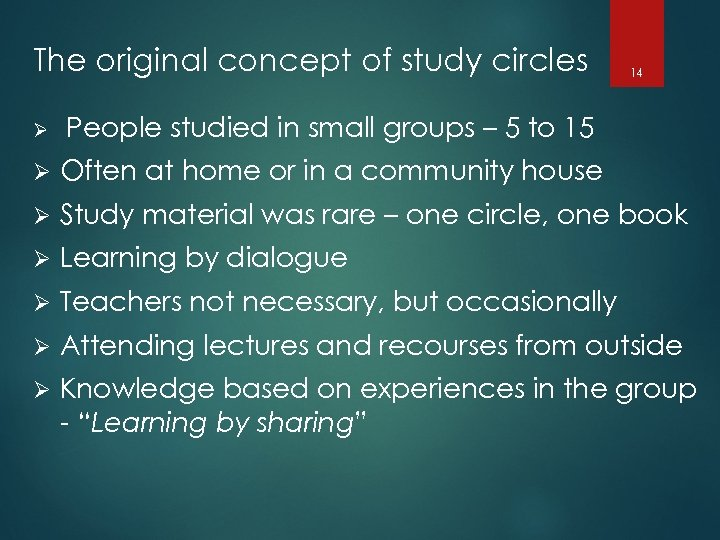 The original concept of study circles 14 Ø People studied in small groups –