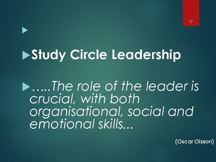 17 Study Circle Leadership …. . The role of the leader is crucial, with