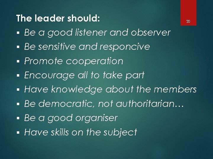 The leader should: 20 § Be a good listener and observer § Be sensitive