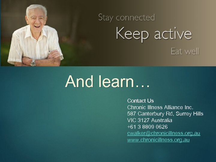 27 And learn… Contact Us Chronic Illness Alliance Inc. 587 Canterbury Rd, Surrey Hills
