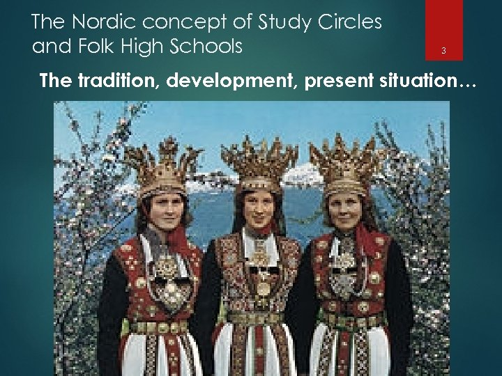 The Nordic concept of Study Circles and Folk High Schools 3 The tradition, development,