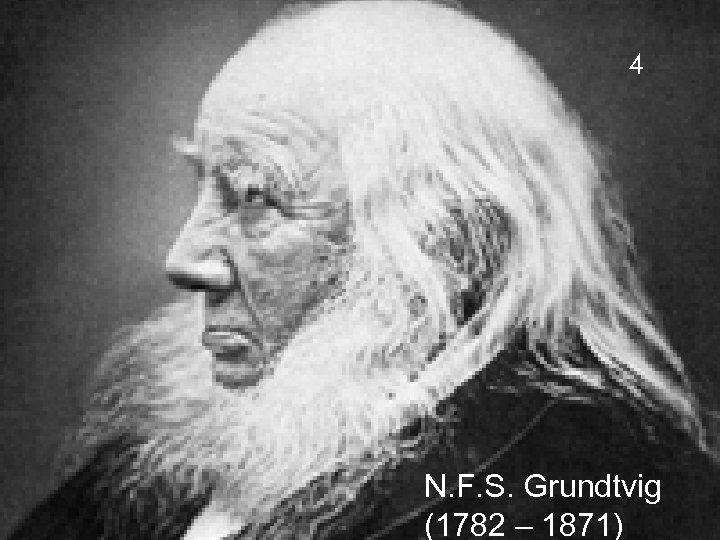 4 N. F. S. Grundtvig (1782 – 1871)