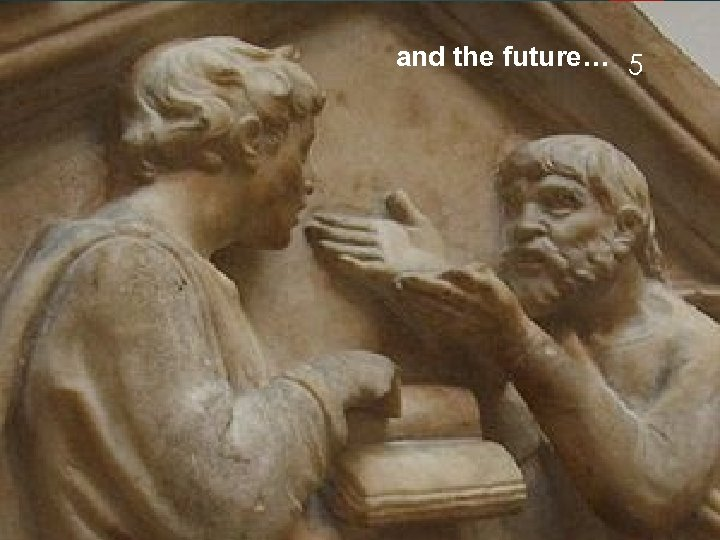 and the future… 5