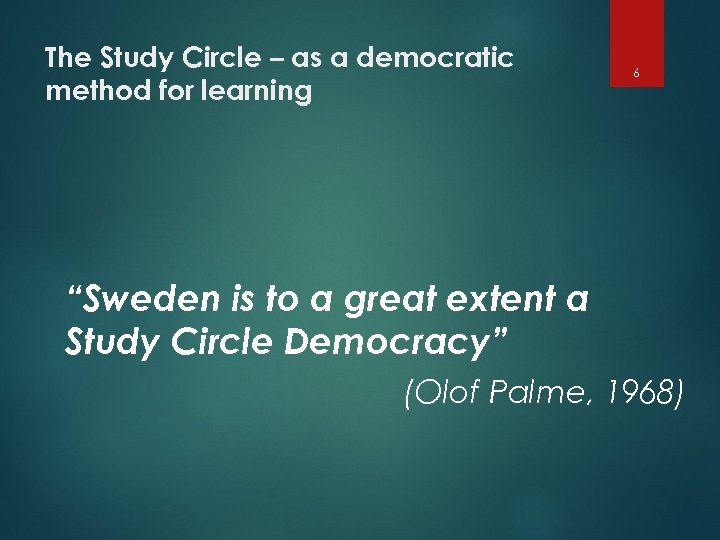 """The Study Circle – as a democratic method for learning 6 """"Sweden is to"""