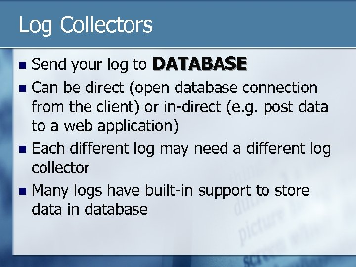 Log Collectors Send your log to DATABASE n Can be direct (open database connection