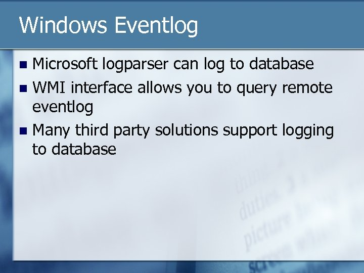Windows Eventlog Microsoft logparser can log to database n WMI interface allows you to