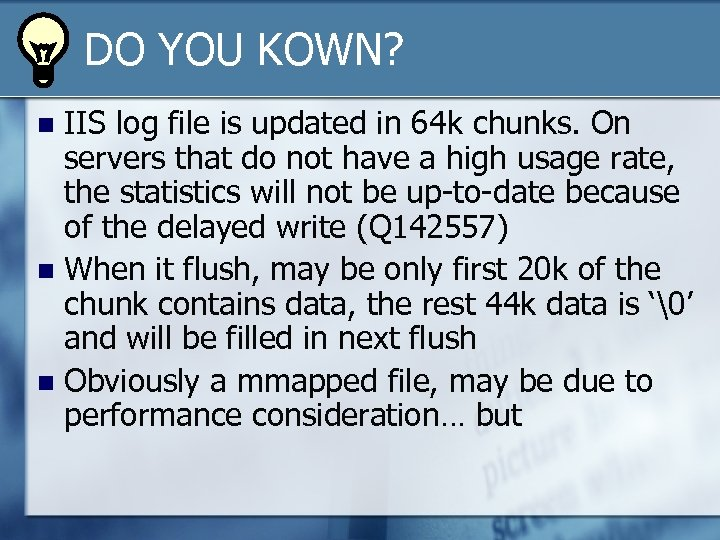 DO YOU KOWN? IIS log file is updated in 64 k chunks. On servers