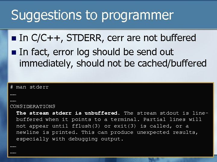 Suggestions to programmer In C/C++, STDERR, cerr are not buffered n In fact, error