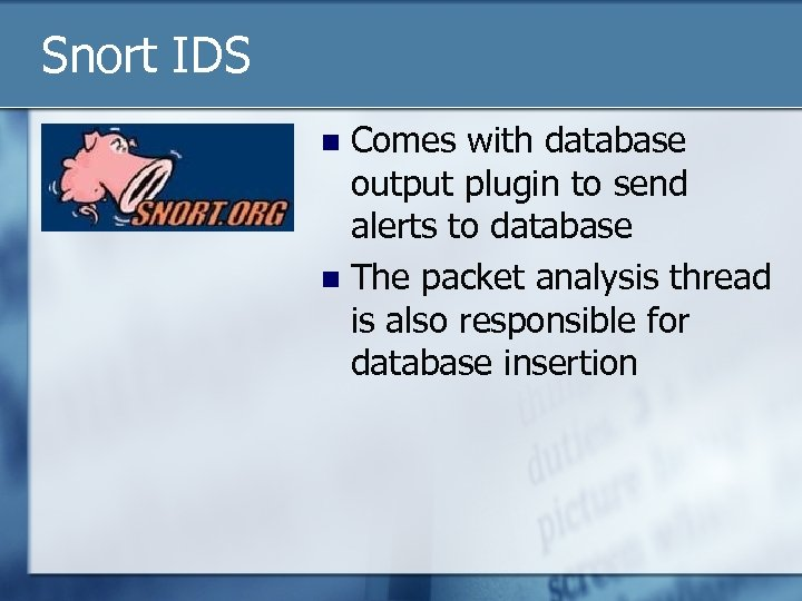 Snort IDS Comes with database output plugin to send alerts to database n The