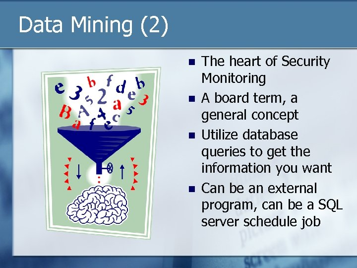 Data Mining (2) n n The heart of Security Monitoring A board term, a
