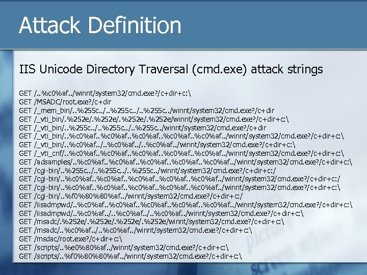 Attack Definition IIS Unicode Directory Traversal (cmd. exe) attack strings GET GET GET GET