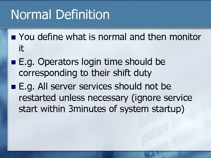 Normal Definition You define what is normal and then monitor it n E. g.