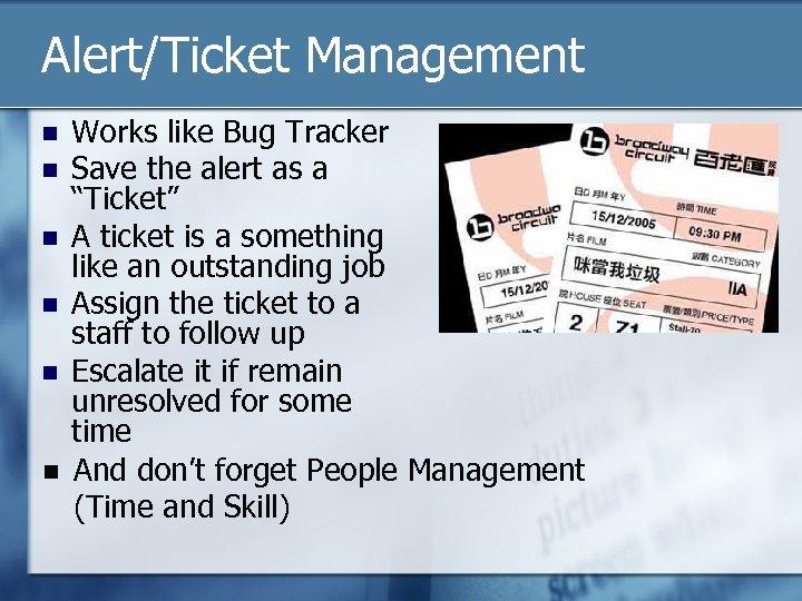 Alert/Ticket Management n n n Works like Bug Tracker Save the alert as a