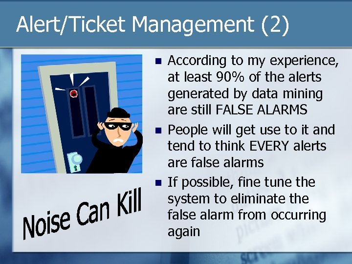 Alert/Ticket Management (2) n n n According to my experience, at least 90% of