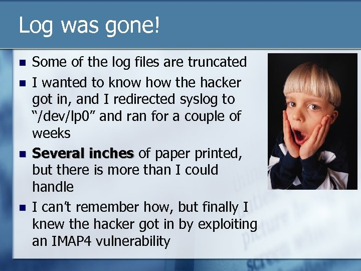 Log was gone! n n Some of the log files are truncated I wanted