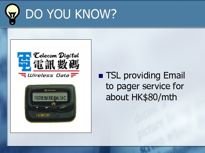 DO YOU KNOW? n TSL providing Email to pager service for about HK$80/mth