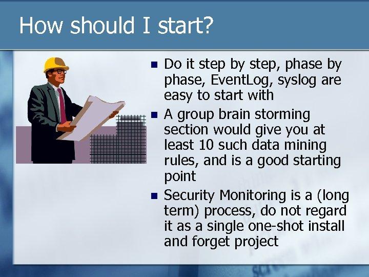 How should I start? n n n Do it step by step, phase by