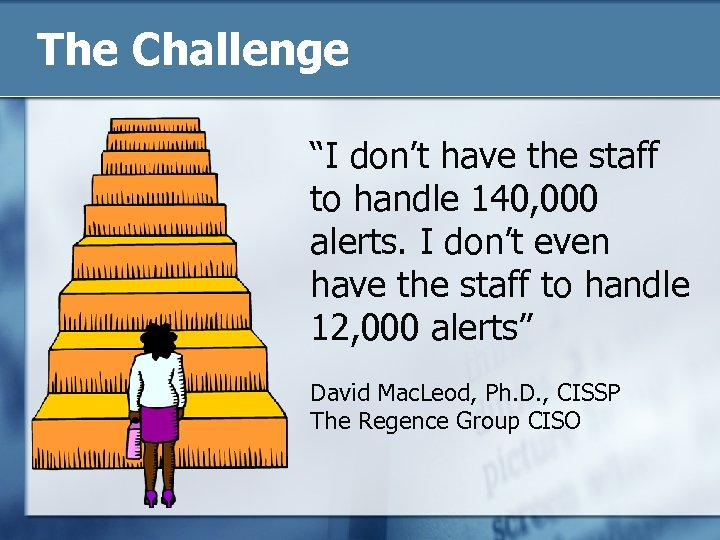 """The Challenge """"I don't have the staff to handle 140, 000 alerts. I don't"""