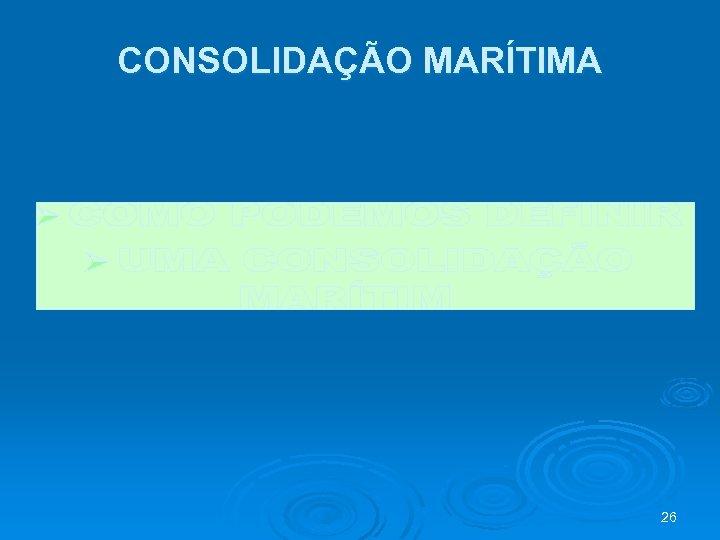 CONSOLIDAÇÃO MARÍTIMA 26
