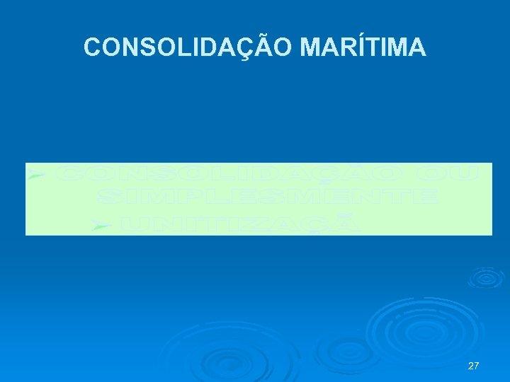 CONSOLIDAÇÃO MARÍTIMA 27