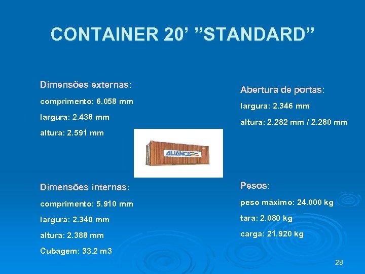 "CONTAINER 20' ""STANDARD"" Dimensões externas: comprimento: 6. 058 mm largura: 2. 438 mm Abertura"