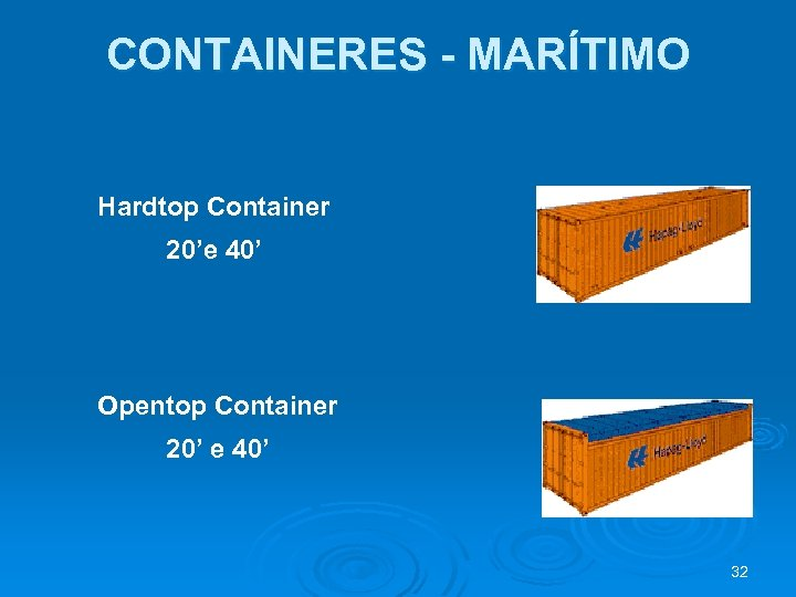 CONTAINERES - MARÍTIMO Hardtop Container 20'e 40' Opentop Container 20' e 40' 32