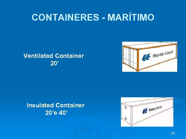 CONTAINERES - MARÍTIMO Ventilated Container 20' Insulated Container 20'e 40' 34