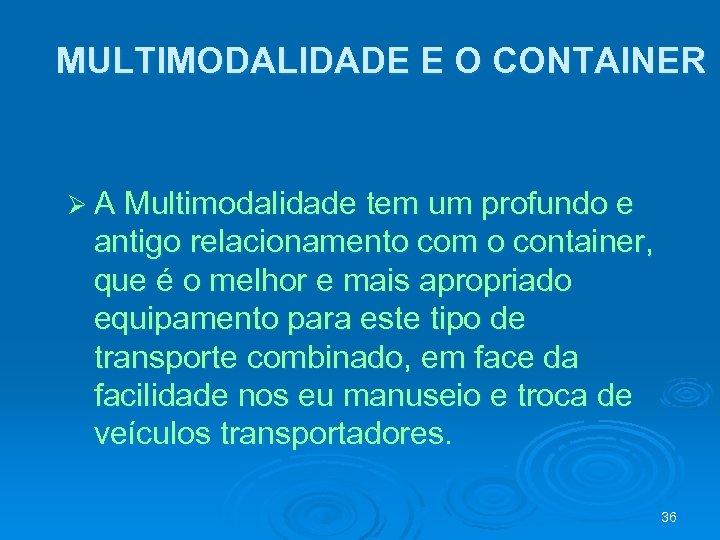 MULTIMODALIDADE E O CONTAINER Ø A Multimodalidade tem um profundo e antigo relacionamento com