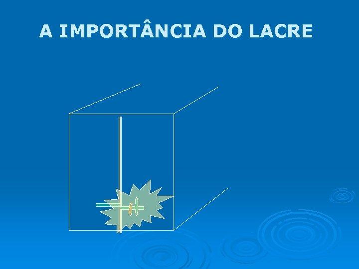 A IMPORT NCIA DO LACRE i