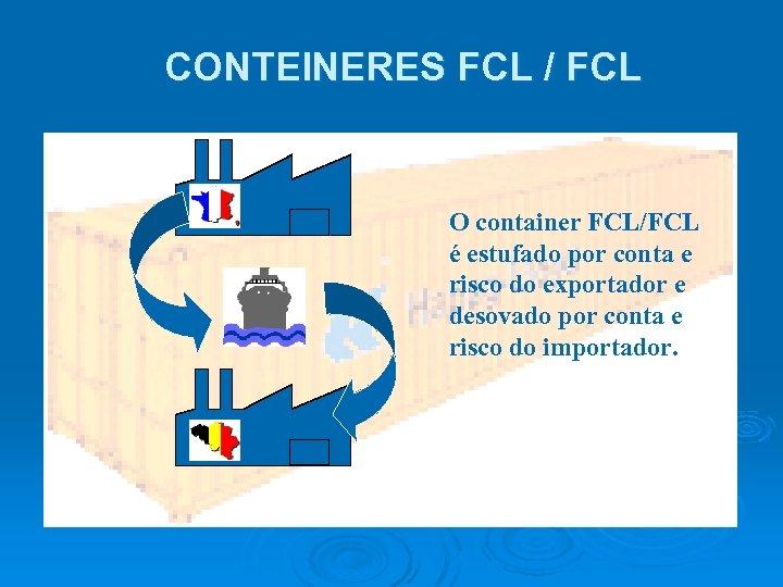 CONTEINERES FCL / FCL O container FCL/FCL é estufado por conta e risco do