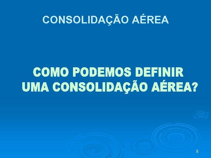 CONSOLIDAÇÃO AÉREA 8