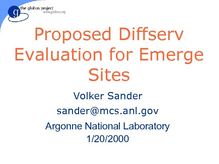Proposed Diffserv Evaluation for Emerge Sites Volker Sander sander@mcs. anl. gov Argonne National Laboratory