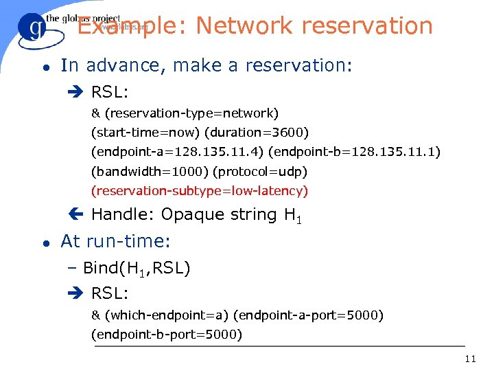 Example: Network reservation l In advance, make a reservation: è RSL: & (reservation-type=network) (start-time=now)