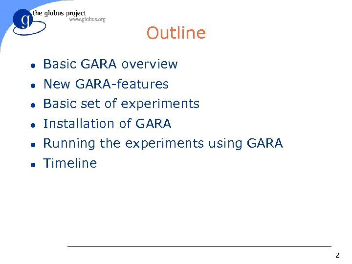 Outline l Basic GARA overview l New GARA-features l Basic set of experiments l