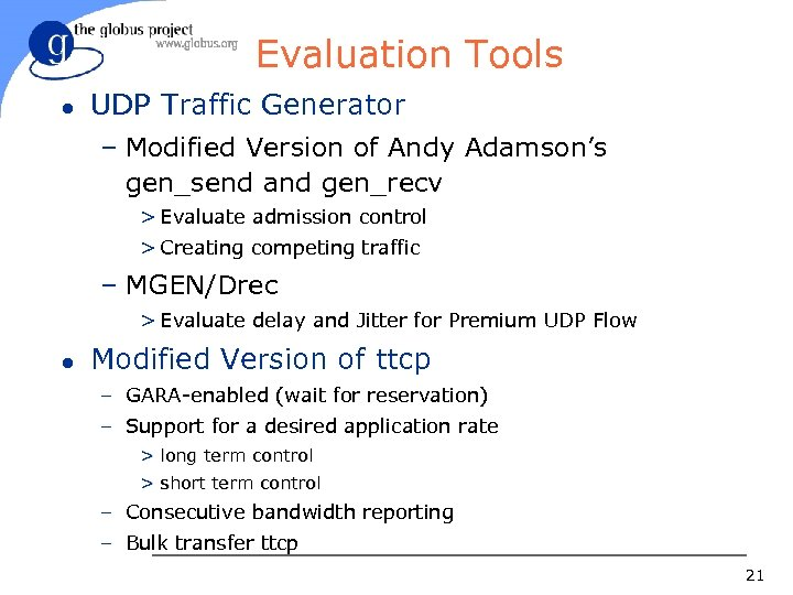 Evaluation Tools l UDP Traffic Generator – Modified Version of Andy Adamson's gen_send and