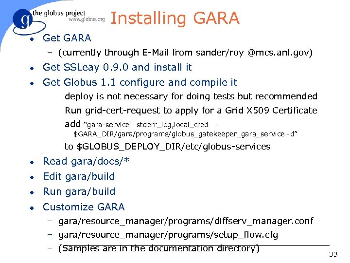 Installing GARA l Get GARA – (currently through E-Mail from sander/roy @mcs. anl. gov)