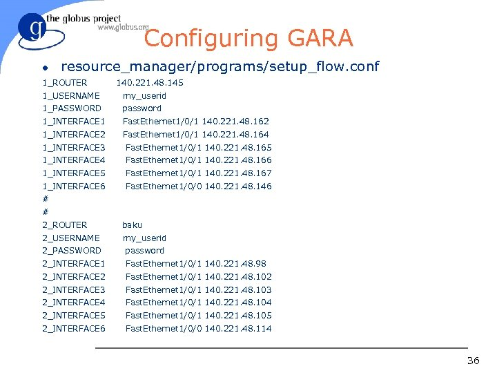 Configuring GARA l resource_manager/programs/setup_flow. conf 1_ROUTER 140. 221. 48. 145 1_USERNAME my_userid 1_PASSWORD password