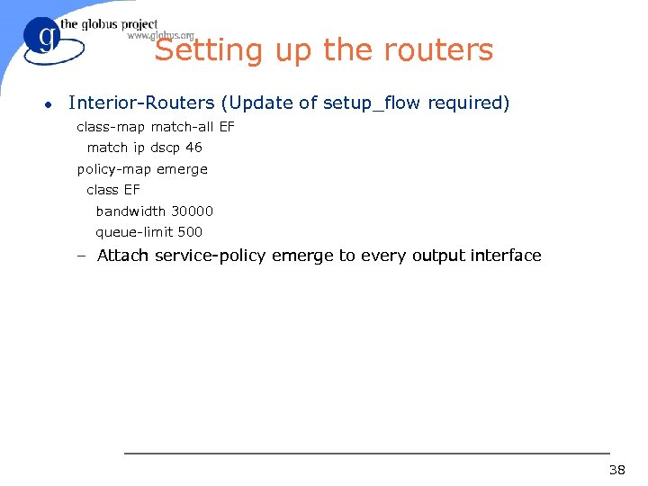 Setting up the routers l Interior-Routers (Update of setup_flow required) class-map match-all EF match