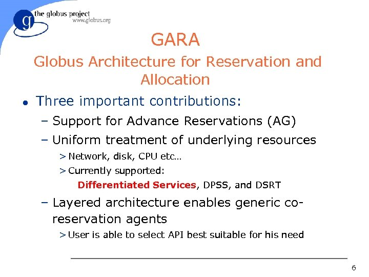 GARA Globus Architecture for Reservation and Allocation l Three important contributions: – Support for