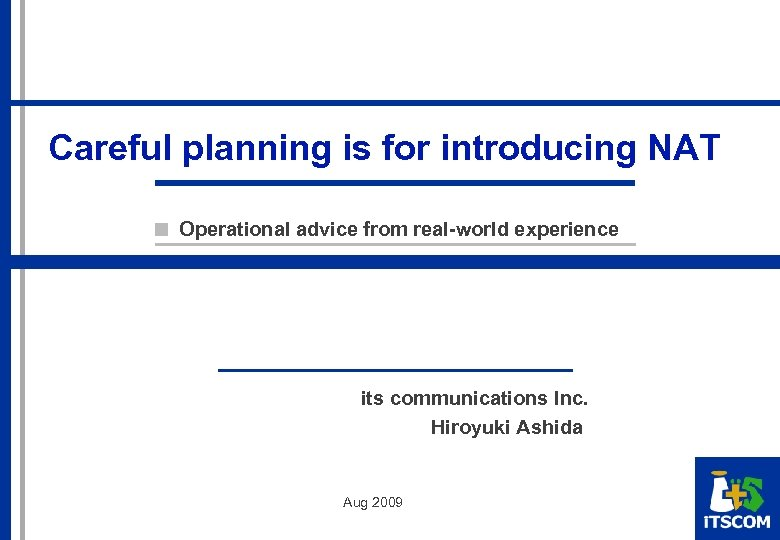 Careful planning is for introducing NAT Operational advice from real-world experience its communications Inc.