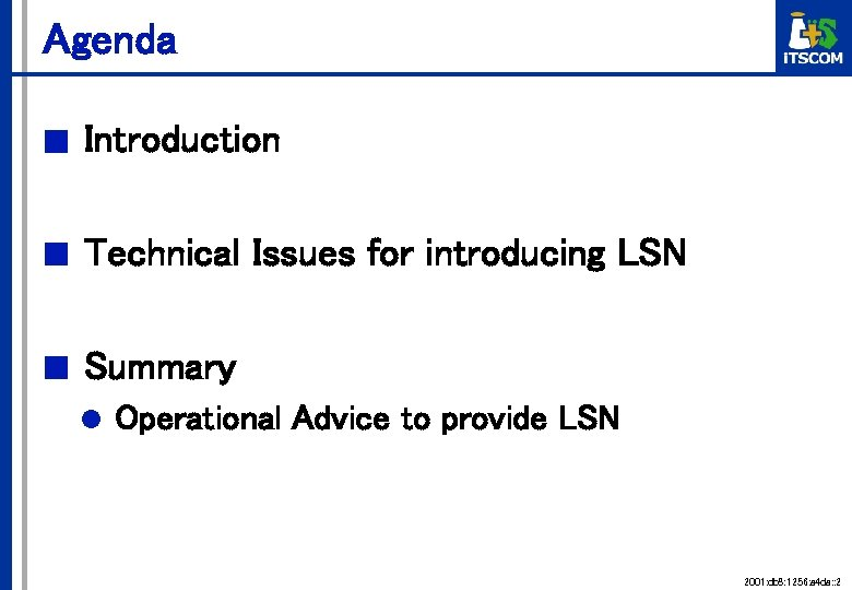 Agenda ■ Introduction ■ Technical Issues for introducing LSN ■ Summary l Operational Advice
