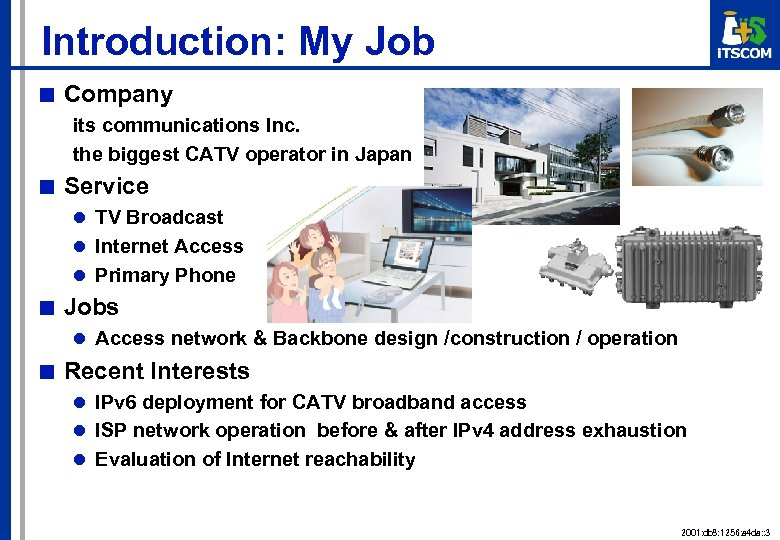 Introduction: My Job ■ Company its communications Inc. the biggest CATV operator in Japan