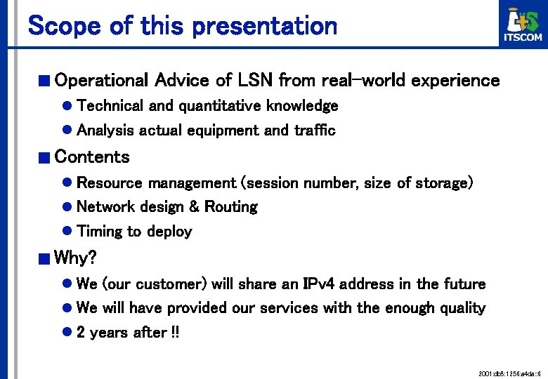 Scope of this presentation ■ Operational Advice of LSN from real-world experience l Technical