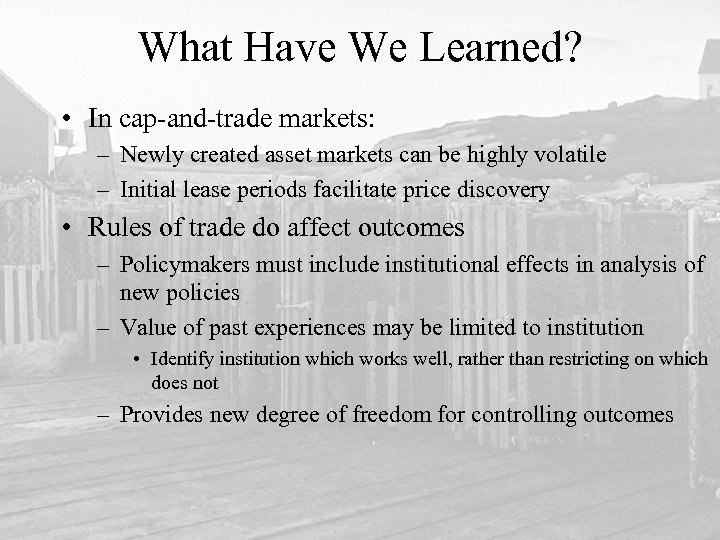 What Have We Learned? • In cap-and-trade markets: – Newly created asset markets can
